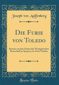 Die Furie Von Toledo: Roman Aus Den Zeiten Der Westgotischen Herrschaft in Spanien; In Zwei Theilen (Classic Reprint)