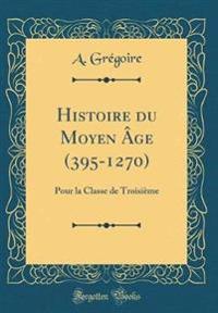 Histoire Du Moyen Âge (395-1270): Pour La Classe de Troisième (Classic Reprint)