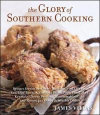 The Glory of Southern Cooking: Recipes for the Best Beer-Battered Fried Chicken, Cracklin' Biscuits, Carolina Pulled Pork, Fried Okra, Kentucky Chees