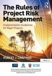 The Rules of Project Risk Management: Implementation Guidelines for Major Projects. Robert James Chapman