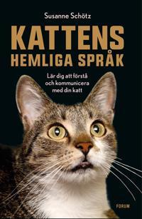 Kattens hemliga språk : Lär dig att förstå och kommunicera med din katt