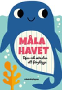Måla havet : Djur och mönster att färglägga - Ingela P. Arrhenius pdf epub