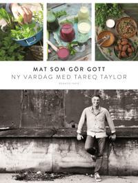 Mat som gör gott   ny vardag med Tareq Taylor - Tareq Taylor - böcker (9789178870035)     Bokhandel