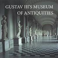 GUSTAV III''S MUSEUM OF ANTIQUITIES