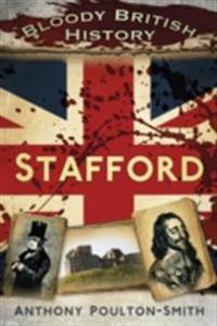 Bloody British History: Stafford