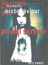 The Scream: The Music, Myths, & Misbehavior of Primal Scream