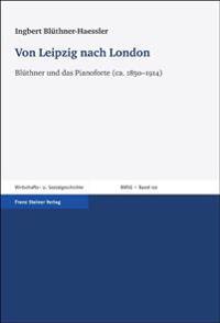 Von Leipzig Nach London: Bluethner Und Das Pianoforte (CA. 1850-1914)