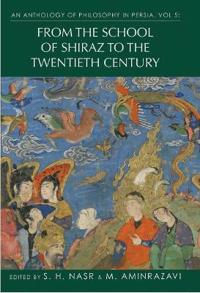An Anthology of Philosophy in Persia, Vol 5: From the School of Shiraz to the Twentieth Century