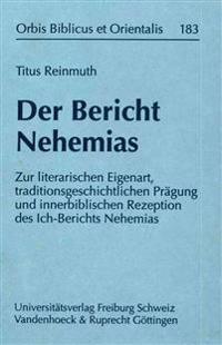 Der Bericht Nehemias: Zur Literarischen Eigenart, Traditionsgeschichtlichen Pragung Und Innerbiblischen Rezeption Des Ich-Berichts Nehemias