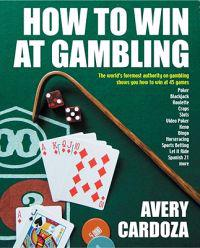 How to Win at Gambling: A Step-By-Step Manual for Winning Money at More Than 50 Games Variations!