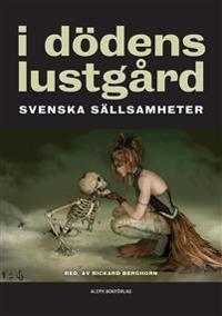 I dödens lustgård : svenska sällsamheter