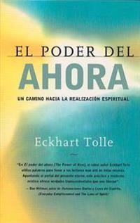 El Poder del Ahora: Un Camino Hacia La Realizacion Espiritual