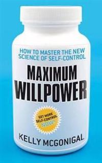 Maximum willpower - how to master the new science of self-control