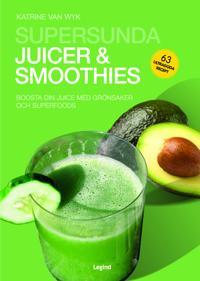 Supersunda juicer & smoothies : boosta din juice med grönsaker och superfoods