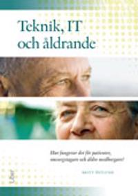 Teknik, IT och åldrande : hur fungerar det för patienter, omsorgstagare och äldre medborgare?