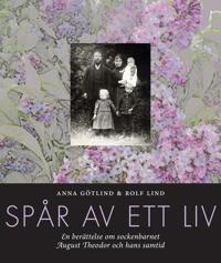Spår av ett liv : En berättelse om sockenbarnet August Theodor och hans samtid