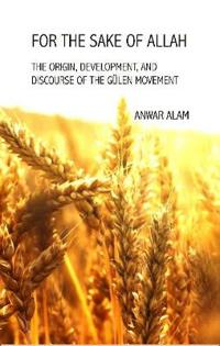 For the Sake of Allah: The Origin, Development and Discourse of the Gulen Movement