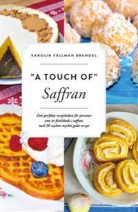 A touch of saffran : den perfekta receptboken för personer som är förälskade i saffran med 50 stycken mycket goda recept