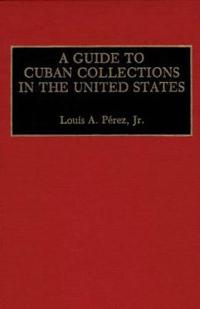 A Guide to Cuban Collections in the United States