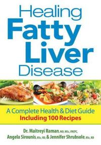 Healing Fatty Liver Disease: A Complete Health & Diet Guide, Including 100 Recipes