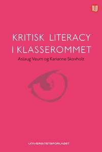 Kritisk literacy i klasserommet - Karianne Skovholt, Aslaug Veum | Ridgeroadrun.org