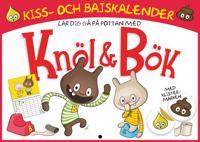 Knöl och Bök : Kiss och Bajskalender! Bli blöjfri!