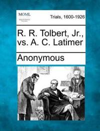 R. R. Tolbert, Jr., vs. A. C. Latimer