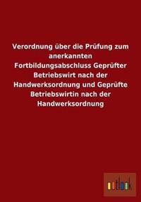Verordnung Uber Die Prufung Zum Anerkannten Fortbildungsabschluss Geprufter Betriebswirt Nach Der Handwerksordnung Und Geprufte Betriebswirtin Nach de