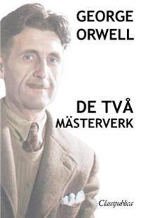 George Orwell - de Två Mästerverk: Djurfarmen - 1984