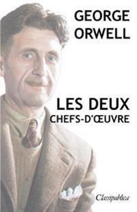 George Orwell - Les Deux Chefs-d'Oeuvre: La Ferme Des Animaux - 1984