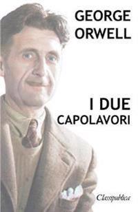 George Orwell - I Due Capolavori: La Fattoria Degli Animali - 1984