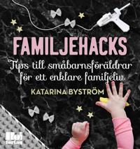 Familjehacks : tips till småbarnsföräldrar för ett enklare familjeliv