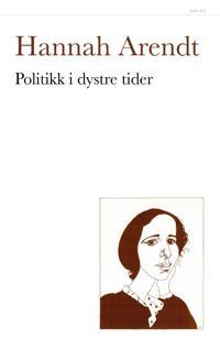 Politikk i dystre tider - Hannah Arendt   Ridgeroadrun.org