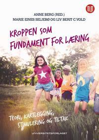 Kroppen som fundament for læring - Anne Berg, Marie Eines Seljebø, Liv Berit Vold pdf epub
