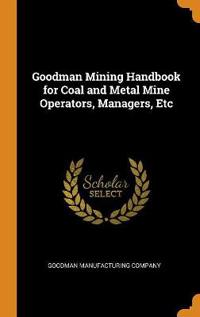 Goodman Mining Handbook for Coal and Metal Mine Operators, Managers, Etc
