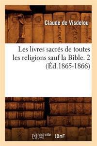 Les Livres Sacres de Toutes Les Religions Sauf La Bible. 2 (Ed.1865-1866)