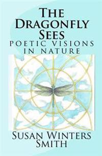 The Dragonfly Sees: Poetic Visions of Nature