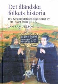 Det åländska folkets historia II:2 – Stormaktstide  från slutet av 1500-talet fram till 1721  Jan Samuelson -  pdf epub