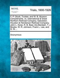 F. P. Olcott, Trustee, and W. B. Munson Complainants, vs. International & Great Northern Railroad Company, Galveston, Houston & Henderson Railroad Company, John L. Kane, R. B. Baer, Are Bardash, T. J. Boyles, W. R. Johnson, Frank L. Lee, and D. W....
