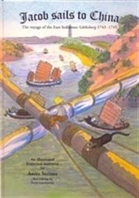 Jacob sails to China : The voyage of the East Indiaman Götheborg 1743-1745