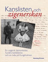 Kanslisten och zigenerskan: En ungersk damorkester, hundra kärleksbrev och en tvåa på Kungsholmen