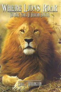 Where Lions Roar, Second Edition: Ten More Years of African Hunting
