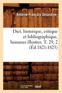 Dict. Historique, Critique Et Bibliographique, Hommes Illustres. T. 29, 2 (Ed.1821-1823)