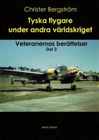 Tyska flygare under andra världskriget : veteranernas berättelser. Del 3 - Christer Bergström | Laserbodysculptingpittsburgh.com