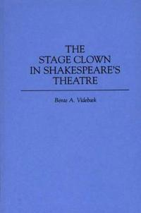 The Stage Clown in Shakespeare's Theatre