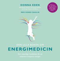 Den lilla boken om energimedicin : den väsentliga handboken för att balansera kroppens energier