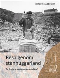 Resa genom stenhuggarland : en berättelse om stenarbete i Halland