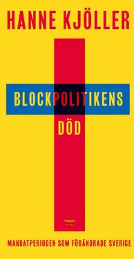 Blockpolitikens död : mandatperioden som förändrade Sverige