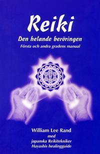 Reiki : den helande beröringen. Första och andra gradens manual