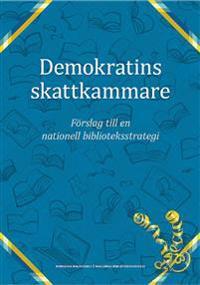 Demokratins skattkammare : förslag till en nationell biblioteksstrategi